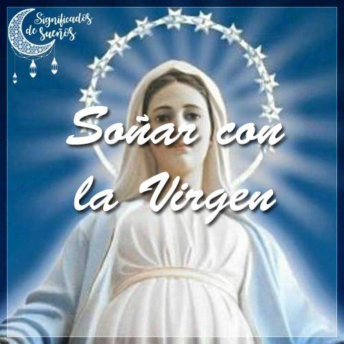 Significado De Soñar Con La Virgen Significado De Los